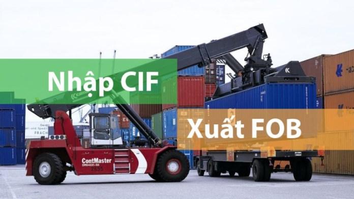 Hình thức Nhập CIF – Xuất FOB là gì mà doanh nghiệp VN đang áp dụng?
