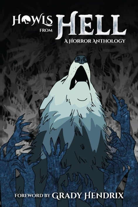 "Book cover for the ""Howls from Hell"" anthology, featuring an illustration of a gray wolf howling toward the sky while claw-like hands reach up from below."