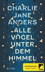 Alle Vögel ud Himmel - Charlie Jane Anders © Fischer-Tor