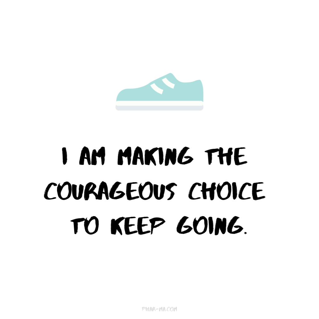 I am making the courageous choice to keep going.