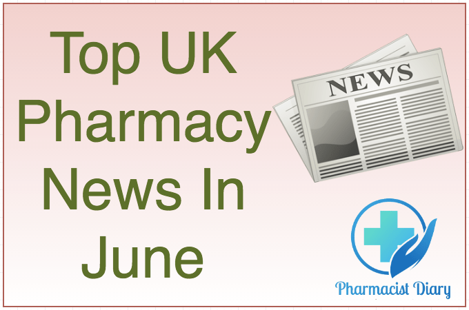 top UK pharmacy news in June