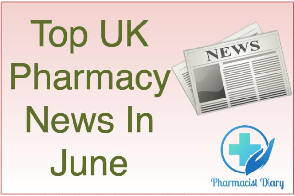 top UK pharmacy news in June