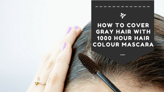 How To Cover Grey Hair With 1000 Hour Hair Colour Mascara