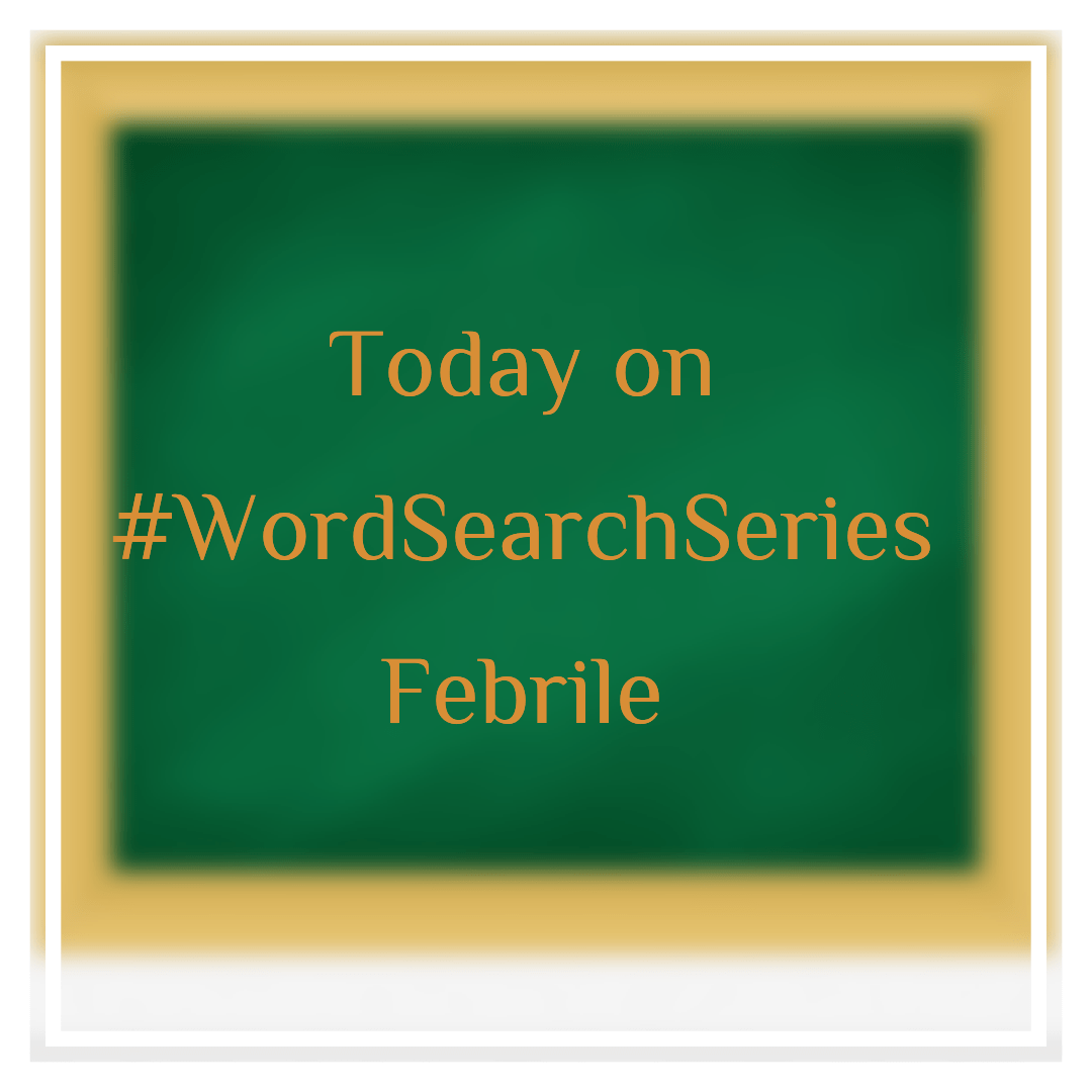 WordSearchSeries#16: Febrile + Choosing the sex of a Child