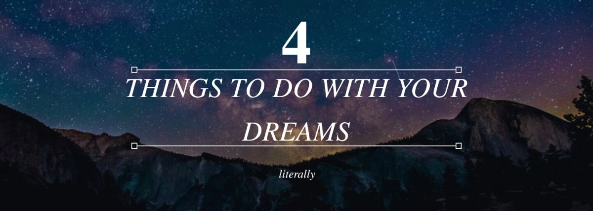 4 Things to do with your Dreams