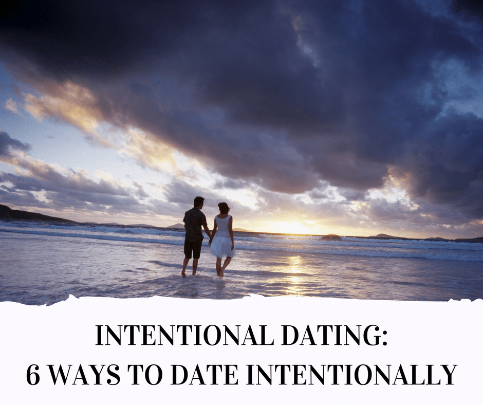 Intentional Dating|| 6 Ways to Date Intentionally.