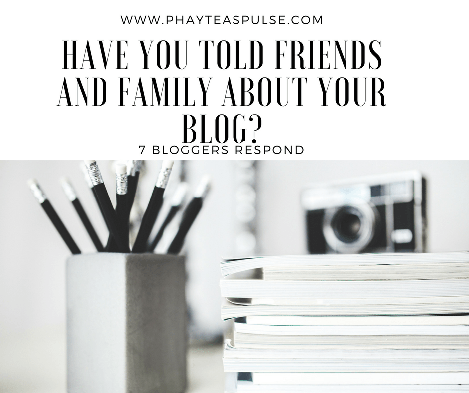 Have You Told Friends and Family About Your Blog?||7 Bloggers Respond