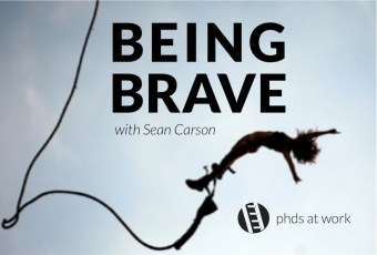 PhDs 001: Being Brave – with Sean Carson