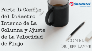 EFECTOS DE CAMBIAR EL DIÁMETRO INTERNO DE LA COLUMNA EN APLICACIONES DE LC-MS – PARTE 1