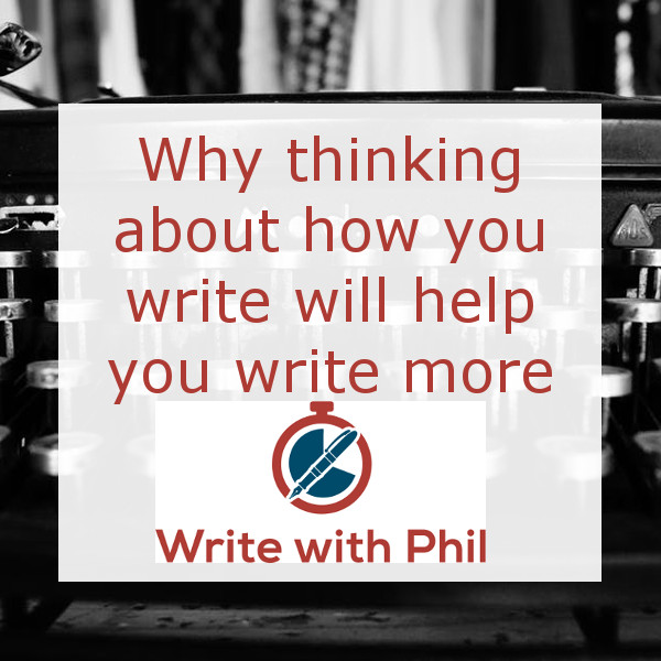 Why thinking about how you write will help you write more header