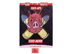 Best laid plans of Idiots and fuck ups Todd Morr Cover