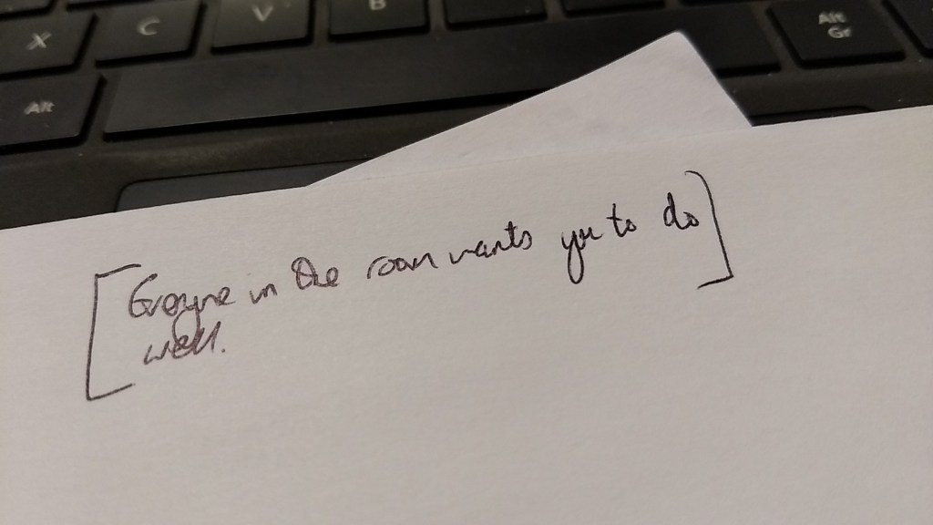 Everyone in the room wants you to do well - a personal note