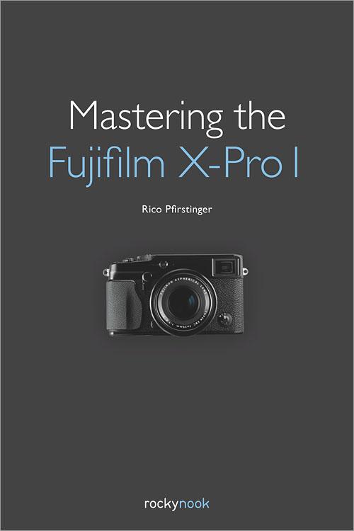 Mastering the Fujifilm X-Pro 1