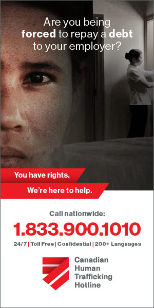 Are you working in unhealthy or dangerous conditions? Call 1-833-900-1010 Canadian Human Trafficking Hotline
