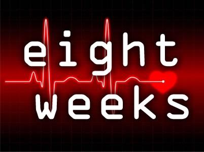 Eight Weeks