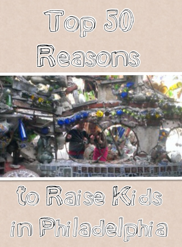 Top 50 Reasons to Raise Kids in Philadelphia