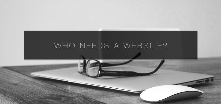 Who Needs A Website