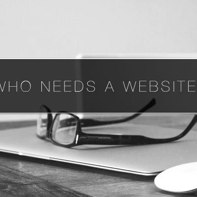 Who Needs A Website