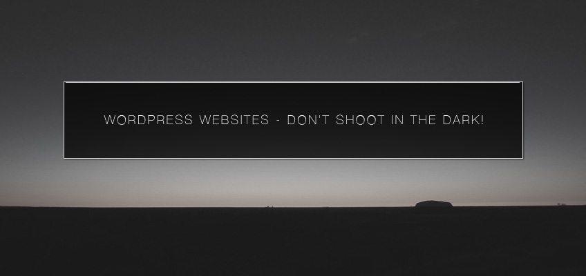 WordPress Websites - don't shoot in the dark!