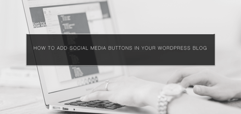 How to Add Social Media Buttons in Your WordPress Blog