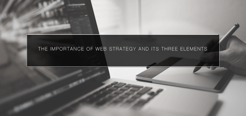 The Importance of Web Strategy and its Three Elements