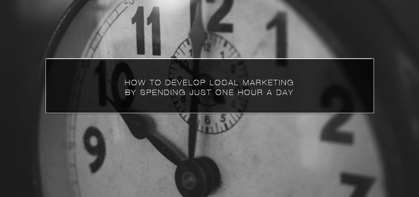 How to Develop Local Marketing by Spending Just One Hour a Day