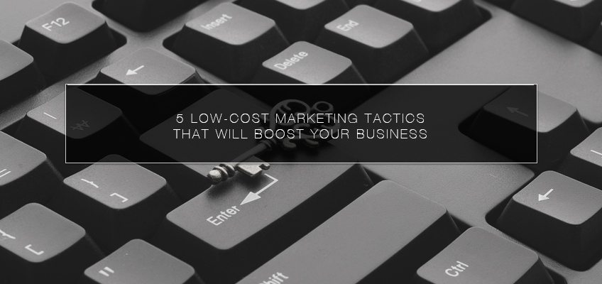 5 Low-Cost Marketing Tactics that Will Boost Your Business