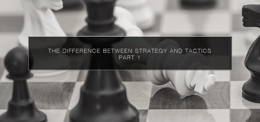 The Difference Between Strategy and Tactics - Part 1