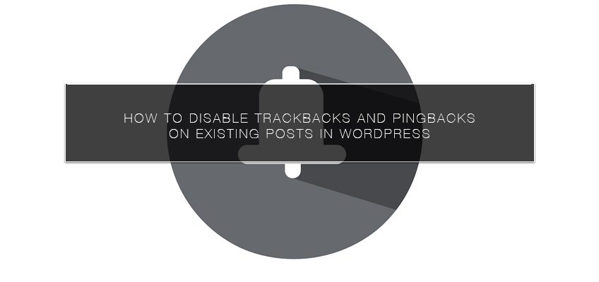 How to Disable Trackbacks and Pingbacks on Existing Posts in WordPress