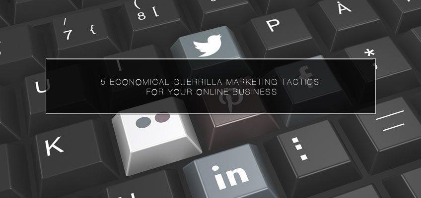 5 Economical Guerrilla Marketing Tactics for Your Online Business