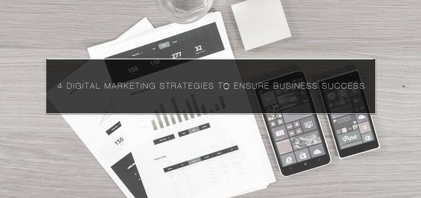 4 Digital Marketing Strategies to Ensure Business Success