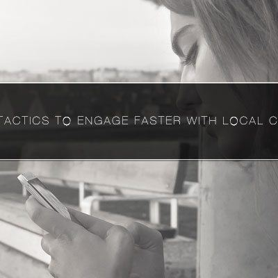4 Mobile Tactics to Engage Faster with Local Customers