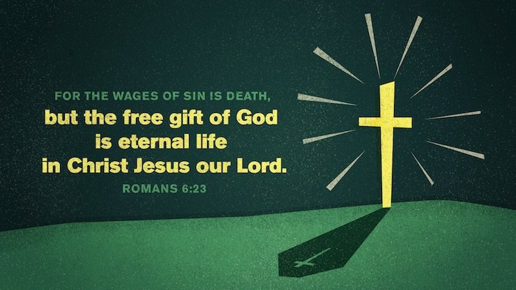 """For the wages of sin is death, but the free gift of God is eternal life in Christ Jesus our Lord."" (Romans 6:23, ESV)"