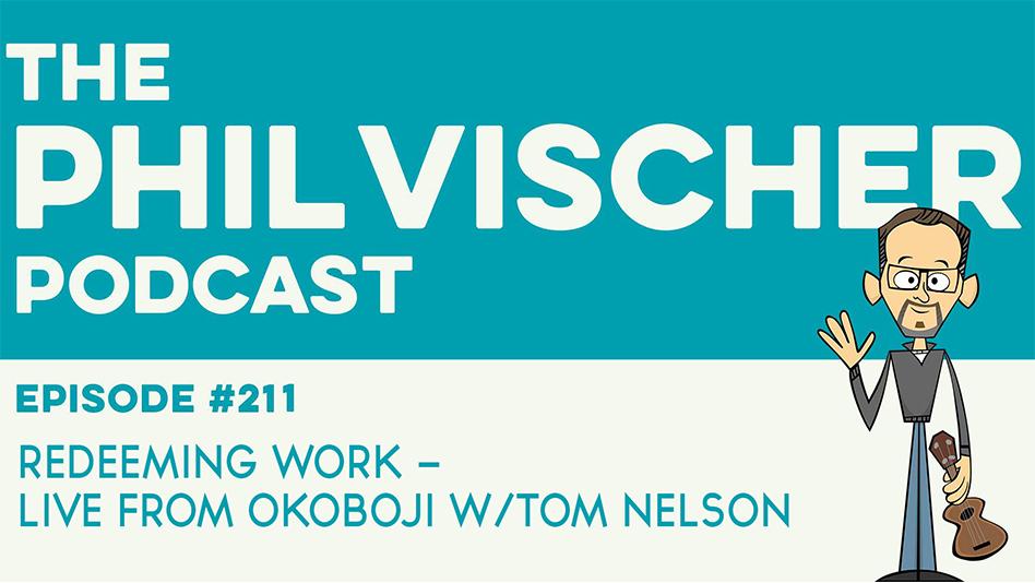 Episode 211: Redeeming Work – Live from Okoboji with Tom Nelson