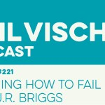Episode 221: Learning How to Fail With J.R. Briggs