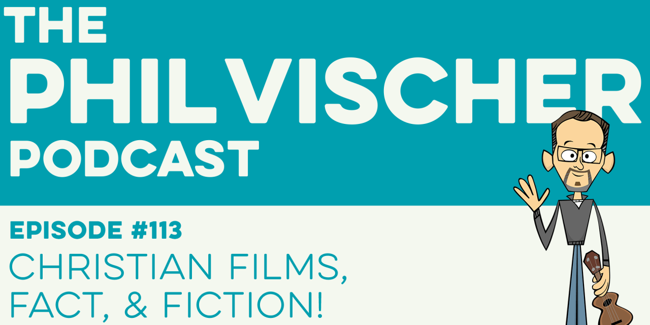 Episode 113: Christian Films, Fact, and Fiction!
