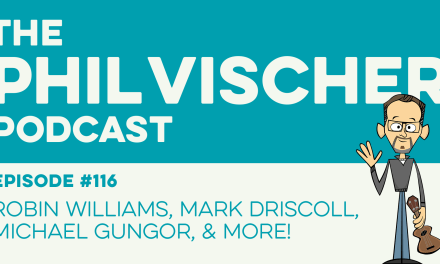 Episode 116: Robin Williams, Mark Driscoll, Michael Gungor, and More!