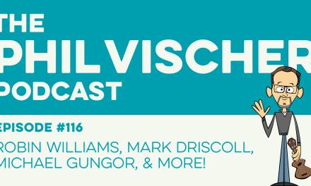 Episode 116: Robin Williams, Mark Driscoll, Michael Gungor, and More!
