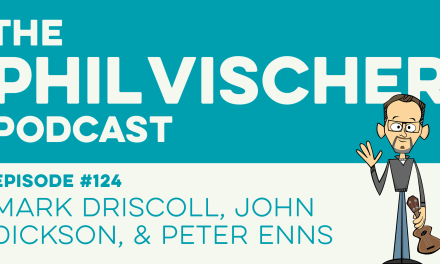 Episode 124: Mark Driscoll, John Dickson, and Peter Enns!