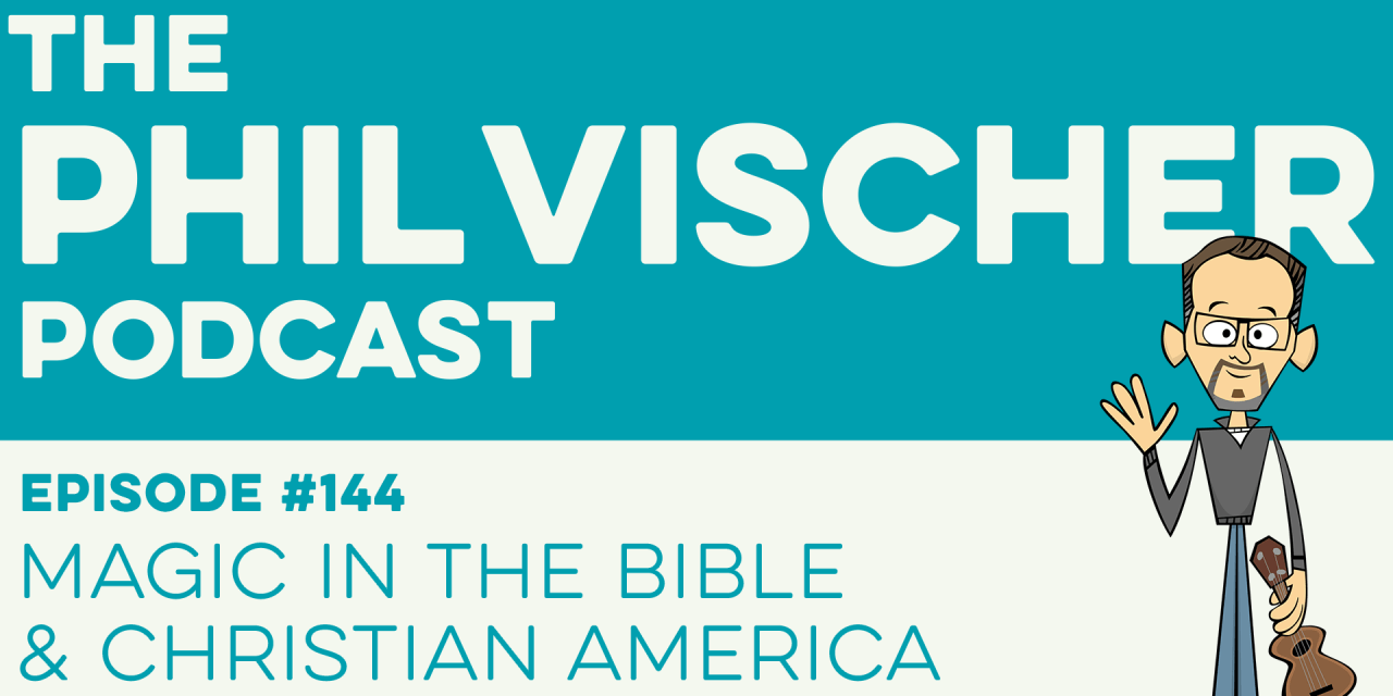 Episode 144: Magic in the Bible and Christian America!
