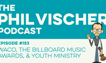 Episode 153: Waco, the Billboard Music Awards, and Youth Ministry!