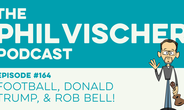 Episode 164: Football, Donald Trump, and Rob Bell!