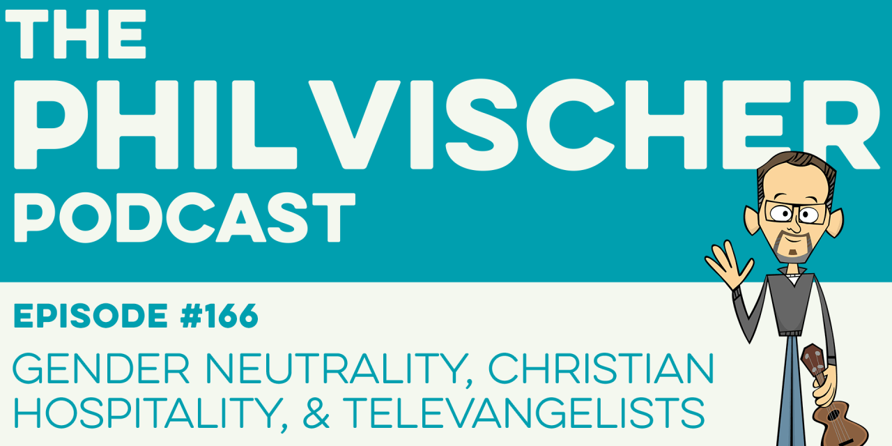 Episode 166: Gender Neutrality, Christian Hospitality, and Televangelists!