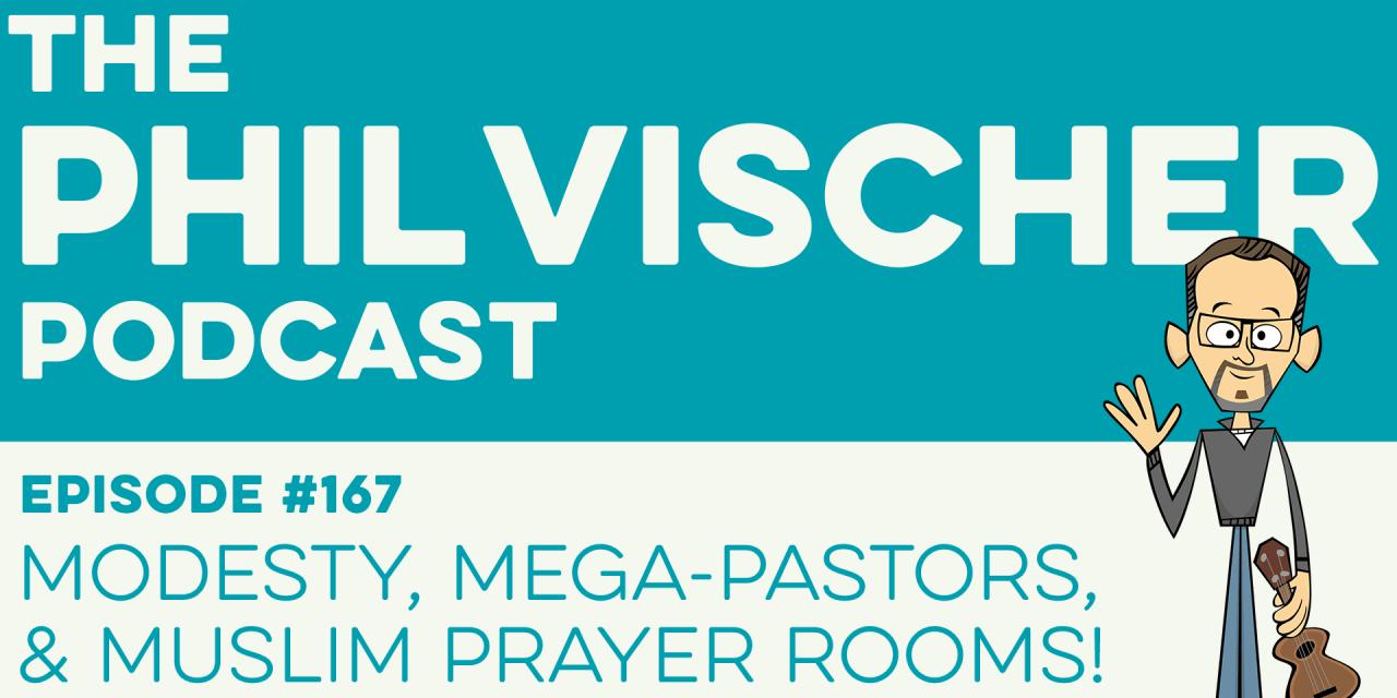 Episode 167: Modesty, Mega-Pastors, and Muslim Prayer Rooms!