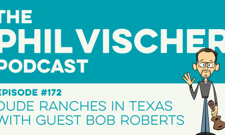 Episode 172: Dude Ranches in Texas with Guest Bob Roberts