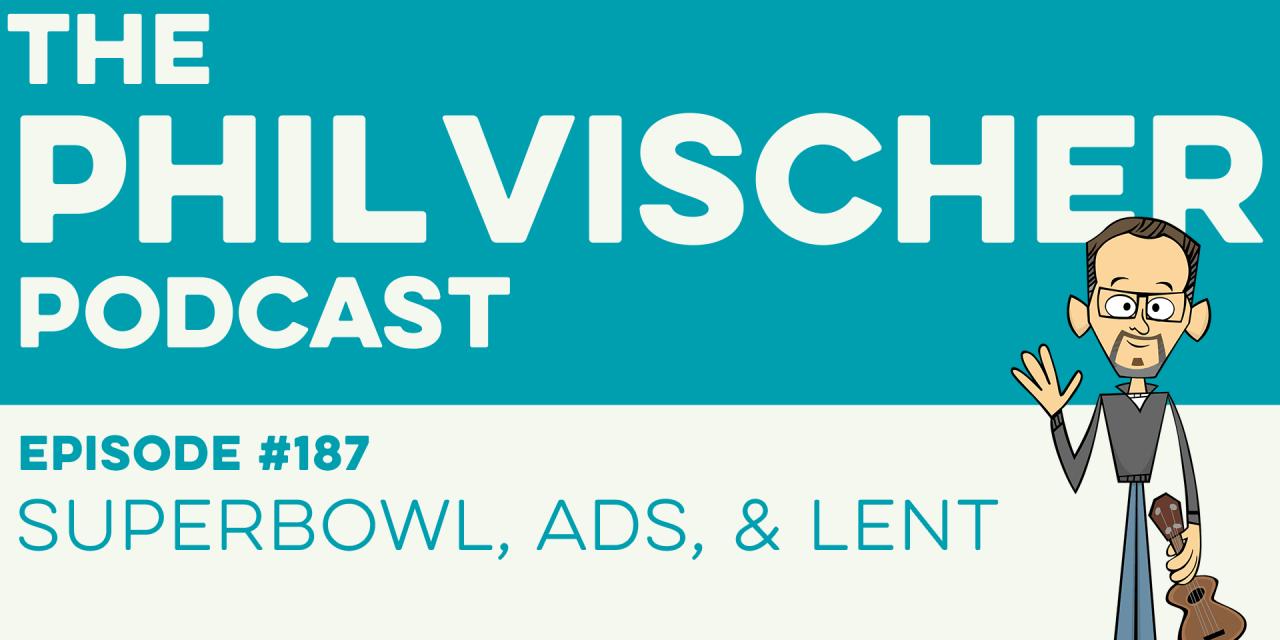 Episode 187: Superbowl, Ads, and Lent!