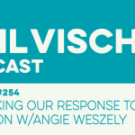Episode 254: Rethinking Our Response to Abortion w/Angie Weszely
