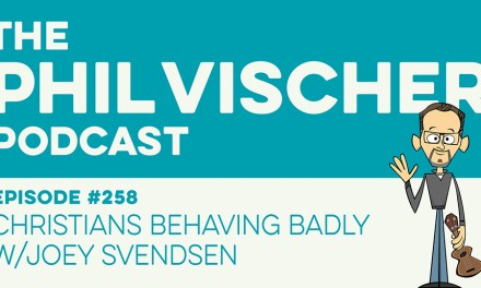 Episode 258: Christians Behaving Badly w/Joey Svendsen