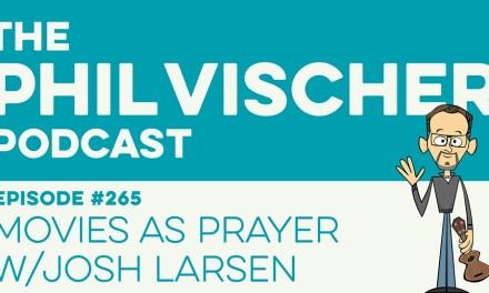 Episode 265: Movies as Prayers W/Josh Larsen