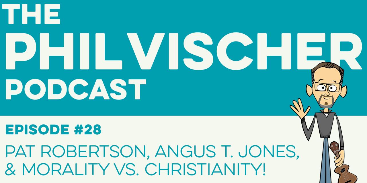 Episode 28: Pat Robertson, Angus T. Jones, and Morality vs. Christianity!